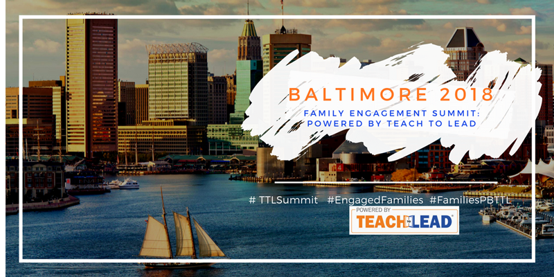Baltimore 2018 Family Engagement Summit: Powered by Teach to Lead